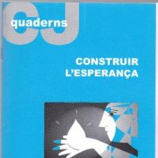 Libros de segunda mano: QUADERNS CRISTIANISME I JUSTICIA Nº 154 - CONSTRUIR L'ESPERANÇA - JAUME BOTEY. Lote 171335083