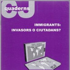 Libros de segunda mano: QUADERNS CRISTIANISME I JUSTICIA Nº 152 - IMMIGRANTS : INVASORS O CIUTADANS ? - SERVEI JESUITA . Lote 171335293