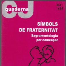 Libros de segunda mano: QUADERNS CRISTIANISME I JUSTICIA Nº 138 - SIMBOLS DE FRATERNITAT - J L GONZALEZ FAUS. Lote 171337589