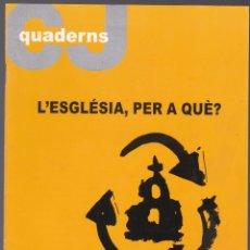Libros de segunda mano: QUADERNS CRISTIANISME I JUSTICIA Nº 121 - L'ESGLESIA PER A QUE ? - JOSE L GONZALEZ FAUS. Lote 171338474