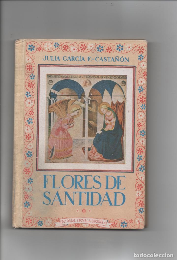 FLORES DE SANTIDAD. JULIA GARCÍA F.-CASTAÑÓN. (Libros de Segunda Mano - Religión)