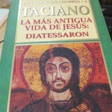 Libros de segunda mano: LA MÁS ANTIGUA VIDA DE JESÚS: DIATESSARON TACIANO EDIT EDIBESA AÑO 1999. Lote 171423779