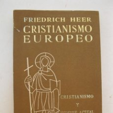 Libros de segunda mano: CRISTIANISMO EUROPEO - FRIEDRICH HEER - EDICIONES GUADARRAMA - AÑO 1962.. Lote 171495847
