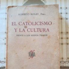 Libros de segunda mano: EL CATOLICISMO Y LA CULTURA FRENTE A LOS NUEVOS TIEMPOS - ALBERTO BONET, PBRO. - NO CONSTA FECHA. Lote 171499144
