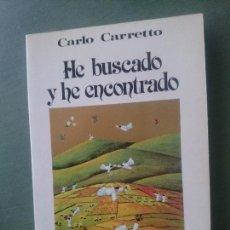 Libros de segunda mano: HE BUSCADO Y HE ENCONTRADO-CARLO CARETTO. Lote 171546255