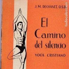 Libros de segunda mano: EL CAMINO DEL SILENCIO : YOGA CRISTIANO / J.M. DÉCHANET * MEDITACIÓN * . Lote 171614278
