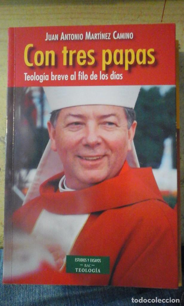 JUAN ANTONIO MARTÍNEZ CAMINO: CON TRES PAPAS: TEOLOGÍA BREVE AL FILO DE LOS DÍAS (MADRID, 2014) (Libros de Segunda Mano - Religión)