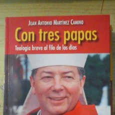 Libros de segunda mano: JUAN ANTONIO MARTÍNEZ CAMINO: CON TRES PAPAS: TEOLOGÍA BREVE AL FILO DE LOS DÍAS (MADRID, 2014). Lote 171700935