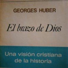 Libros de segunda mano: EL BRAZO DE DIOS UNA VISION CRISTIANA DE LA HISTORIA GEORGES HUBER PATMOS RIALP 1980. Lote 171769465