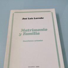 Libros de segunda mano: MATRIMONIO Y FAMILIA. JOSÉ LUÍS LARRABE ORBEGOZO. 1986. Lote 172430665