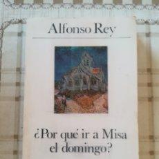 Libros de segunda mano: ¿POR QUÉ IR A MISA EL DOMINGO? - ALFONSO REY. Lote 172791443