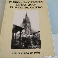 Libros de segunda mano: PARROQUIA Y TEMPLO DE SAN JUAN EL REAL DE OVIEDO HASTA EL AÑO DE 1930. Lote 172988480