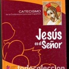 Libros de segunda mano: JESÚS ES EL SEÑOR, CATECISMO DE LA CONFERENCIA EPISCOPAL ESPAÑOLA. Lote 194659295