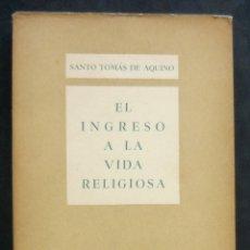 Libros de segunda mano: 1946 - SANTO TOMÁS DE AQUINO: EL INGRESO EN LA VIDA RELIGIOSA - ESPIRITUALIDAD - TEOLOGÍA. Lote 173674415