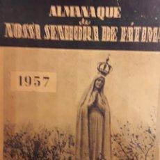 Libros de segunda mano: LIBRO ALMANAQUE DE NOSAS SENHORA DE FATIMA 1957. Lote 173997989
