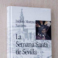 Libros de segunda mano: LA SEMANA SANTA DE SEVILLA. CONFORMACIÓN, MIXTIFICACIÓN Y SIGNIFICACIONES - MORENO, ISIDORO. Lote 174121129