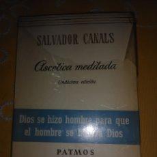 Libros de segunda mano: ASCÉTICA MEDITADA. S. CANALS. PATMOS, Nº 110. 1974. 11ª ED.. Lote 174195638