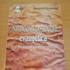 Libros de segunda mano: INVITACIÓN A LA FELICIDAD...EVANGÉLICA. DE LA MORAL INSÍPIDA A LA MÍSTICA ENTUSIASTA (B. BENNÀSSAR). Lote 174314533