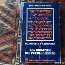 Libros de segunda mano: LOS ORÍGENES DEL PUEBLO HEBREO. DE ABRAHAM A MAIMÓNIDES I. JESÚS PELÁEZ DEL ROSAL. Lote 174402407