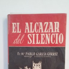Libros de segunda mano: EL ALCÁZAR DEL SILENCIO. FR. M. PABLO GARCÍA GÓRRIZ. TDK413. Lote 174908887