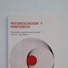Libros de segunda mano: RECONCILIACIÓN Y PENITENCIA. EXHORTACIÓN APOSTÓLICA POST-SINODAL DE S.S. JUAN PABLO II. TDK416. Lote 175027045