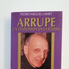 Libros de segunda mano: ARRUPE. UNA EXPLOSION EN LA IGLESIA. PEDRO MIGUEL LAMET. TEMAS DE HOY. TDK416. Lote 175027394