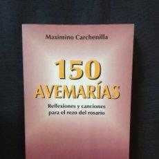 Libros de segunda mano: 150 AVEMARÍAS MAXIMINO CARCHENILLA. Lote 175148855
