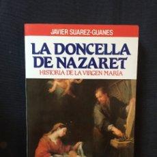 Libros de segunda mano: LA DONCELLA DE NAZARET. HISTORIA DE LA VIRGEN MARÍA. JAVIER SUÁREZ-GUANES. Lote 175149043