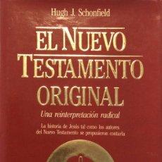 Libros de segunda mano: EL NUEVO TESTAMENTO ORIGINAL. UNA REINTERPRETACIÓN RADICAL - HUGH J. SCHONFIELD. Lote 175389193