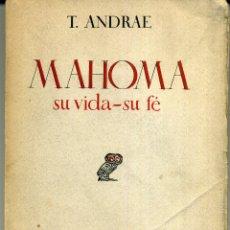 Libros de segunda mano: MAHOMA SU VIDA SU FE - T. ANDRAE. Lote 194780511