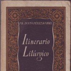Libros de segunda mano: PEREZ DE URBEL, FRAY JUSTO: ITINERARIO LITURGICO. . Lote 175666552