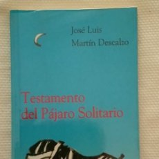 Libros de segunda mano: JOSÉ LUIS MARTIN DESCALZO. TESTAMENTO DEL PÁJARO SOLITARIO. Lote 175692030