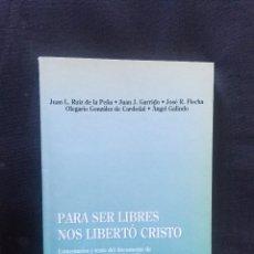 Libros de segunda mano: PARA SER LIBRES NOS LIBERTÓ CRISTO. JUAN L. RUIZ DE LA PEÑA Y OTROS AUTORES. Lote 175861749
