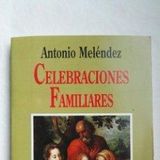 Libros de segunda mano: CELEBRACIONES FAMILIARES ANTONIO MELÉNDEZ. Lote 176070238