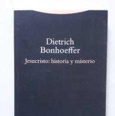 Libros de segunda mano: DIETRICH BONHOEFFER / JESUCRISTO: HISTORIA Y MISTERIO / TROTTA 2016. Lote 176124438