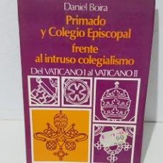 Libros de segunda mano: PRIMADO Y COLEGIO EPISCOPAL FRENTE AL INTRUSO COLEGIALISMO - DANIEL BOIRA - TDK78. Lote 176140890