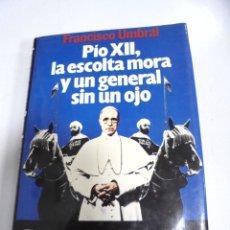 Livros em segunda mão: PIO XII, LA ESCOLTA MORA Y UN GENERAL SIN UN OJO. FRANCISCO UMBRAL. 1985. Lote 176164554