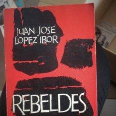 Libros de segunda mano: JUAN JOSÉ LÓPEZ IBOR. REBELDES. ED. RIALP,. Lote 176342690