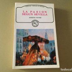 Libros de segunda mano: SEMANA SANTA LA PASION SEGÚN SEVILLA JOSEPH PEYRÉ 218 PAGINAS. Lote 176464743