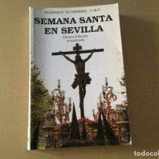 Libros de segunda mano: SEMANA SANTA EN SEVILLA FEDERICO GUTIERREZ 264 PAGINAS. Lote 176464818