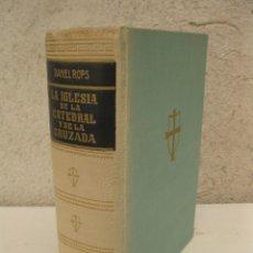Libros de segunda mano: LA IGLESIA DE LA CATEDRAL Y DE LA CRUZADA - DANIEL ROPS - LUIS DE CARALT, EDITOR - AÑO 1956.. Lote 176555672
