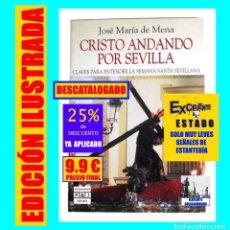 Libros de segunda mano: CRISTO ANDANDO POR SEVILLA - CLAVES PARA ENTENDER LA SEMANA SANTA SEVILLANA - JOSÉ MARÍA DE MENA. Lote 176743474