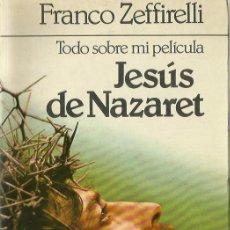 Libros de segunda mano: 0017949 TODO SOBRE MI PELÍCULA JESÚS DE NATZARET. Lote 176862580