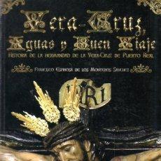 Libros de segunda mano: VERA- CRUZ. AGUAS Y BUEN VIAJE. HISTORIA DE LA HERMANDAD DE PUERTO REAL. FIRMA DEL AUTOR. 2010. LEER. Lote 177565543