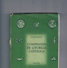 Libros de segunda mano: COMPENDIO DE LITURGIA CATOLICA EISENHOFER HERDER 1956. Lote 177883744