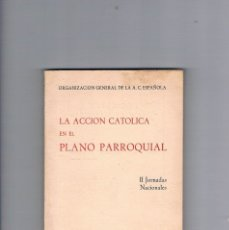 Libros de segunda mano: LA ACCION CATOLICA EN EL PLANO PARROQUIAL II JORNADAS NACIONALES VALLE DE LOS CAIDOS 1961. Lote 177883944