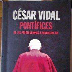 Livres d'occasion: CÉSAR VIDAL - PONTIFICES (DE LAS PERSECUCIONES A BENEDICTO XVI). Lote 178021797