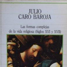 Libros de segunda mano: LAS FORMAS COMPLEJAS DE LA VIDA RELIGIOSA (SIGLOS XVI Y XVII) - JULIO CARO BAROJA. Lote 178135945