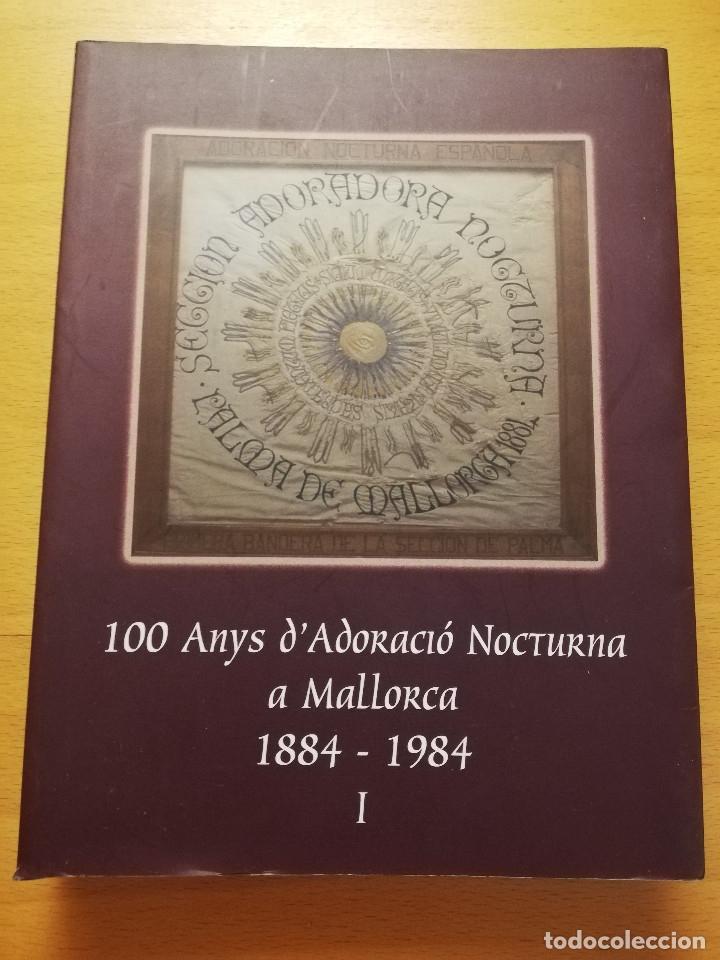 100 ANYS D'ADORACIÓ NOCTURNA A MALLORCA 1884 - 1984 (BALTASAR MOREY CARBONELL) (Libros de Segunda Mano - Religión)