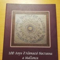 Libros de segunda mano: 100 ANYS D'ADORACIÓ NOCTURNA A MALLORCA 1884 - 1984 (BALTASAR MOREY CARBONELL). Lote 178144190